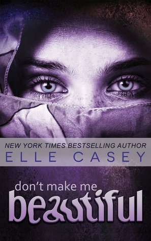 Excerpt & Giveaway: Don't Make Me Beautiful by Elle Casey (Book Blitz)